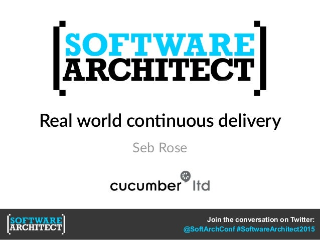 Real  world  con,nuous  delivery Join the conversation on Twitter: @SoftArchConf #SoftwareArchitect2015 Seb  Rose