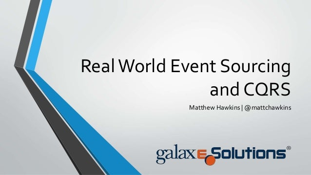 RealWorld Event Sourcing and CQRS Matthew Hawkins | @mattchawkins