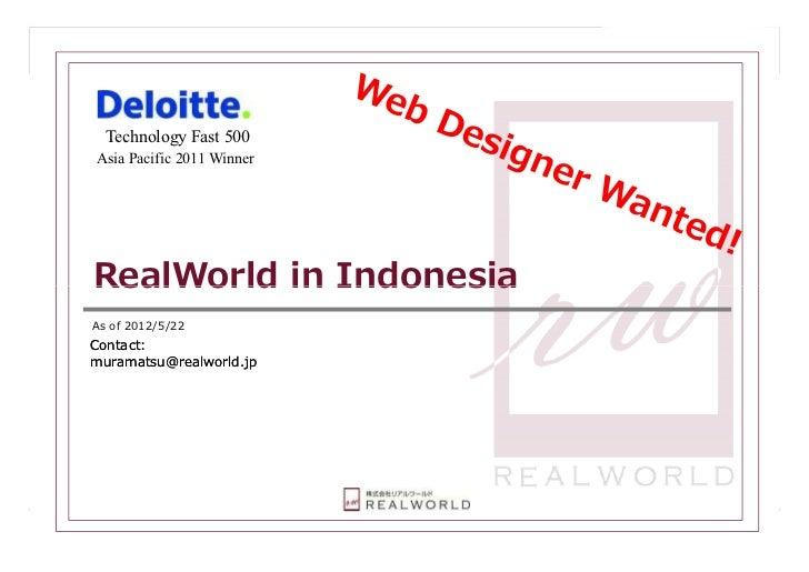 Technology Fast 500Asia Pacific 2011 WinnerRealWorld in IndonesiaAs of 2012/5/22Contact:muramatsu@realworld.jp            ...