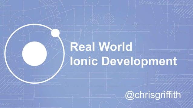 Real World Ionic Development @chrisgriffith