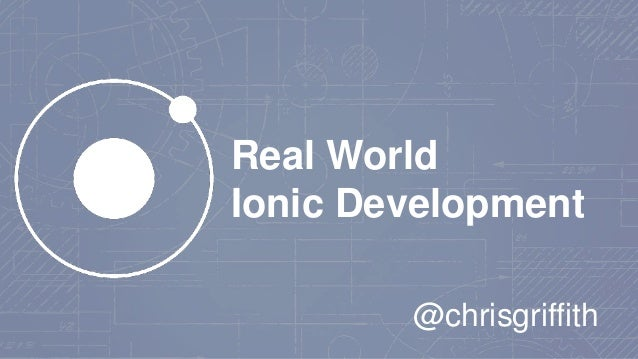 Real World Ionic Development @chrisgriffith