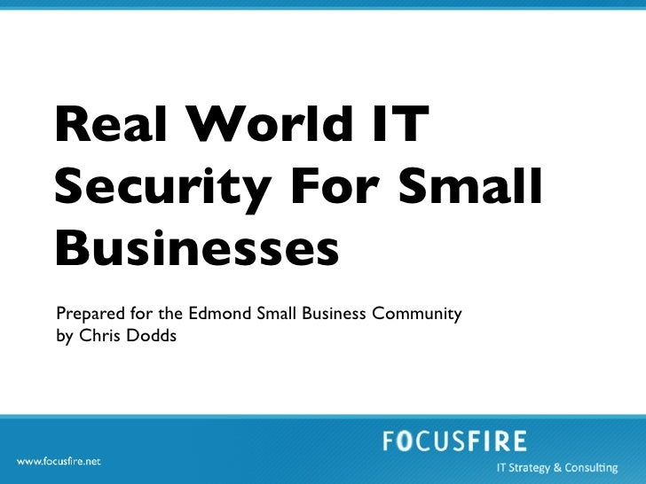 Real World ITSecurity For SmallBusinessesPrepared for the Edmond Small Business Communityby Chris Dodds