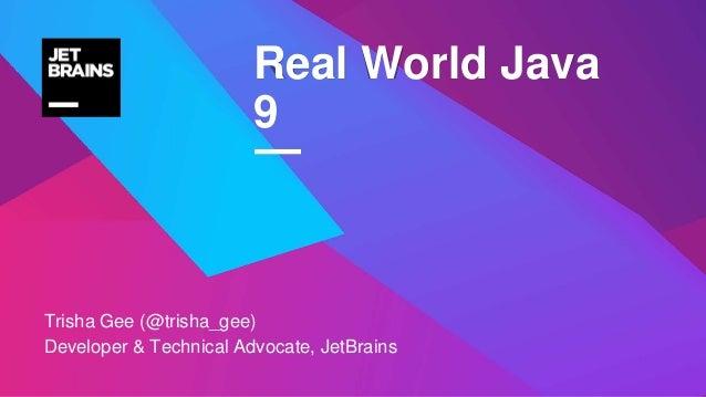 — Trisha Gee (@trisha_gee) Developer & Technical Advocate, JetBrains Real World Java 9