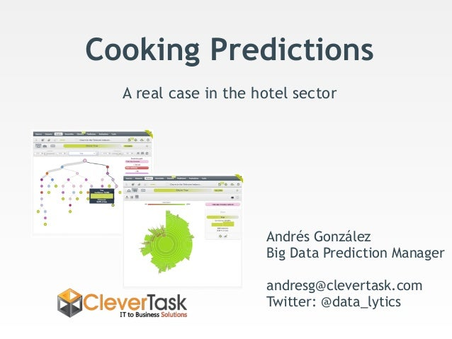 Cooking Predictions A real case in the hotel sector Andrés González Big Data Prediction Manager andresg@clevertask.com Twi...