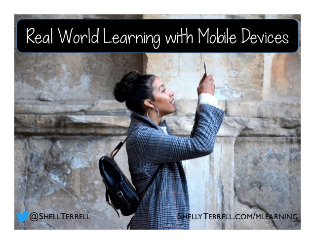 @SHELLTERRELL Real World Learning with Mobile Devices SHELLYTERRELL.COM/MLEARNING