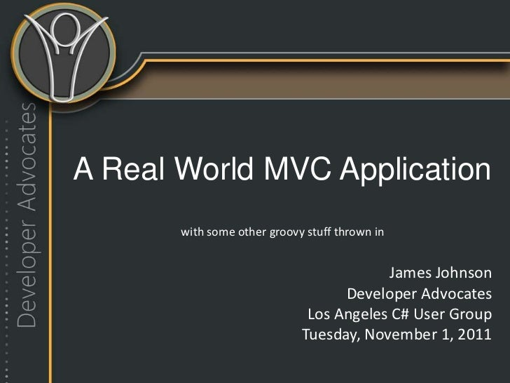 A Real World MVC Application       with some other groovy stuff thrown in                                         James Jo...