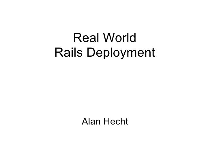 Real WorldRails Deployment    Alan Hecht
