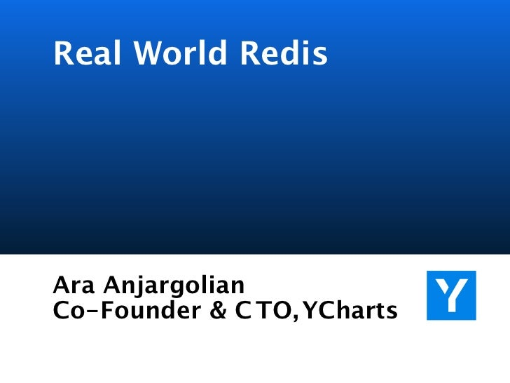 Real World RedisAra AnjargolianCo-Founder & C TO, YCharts