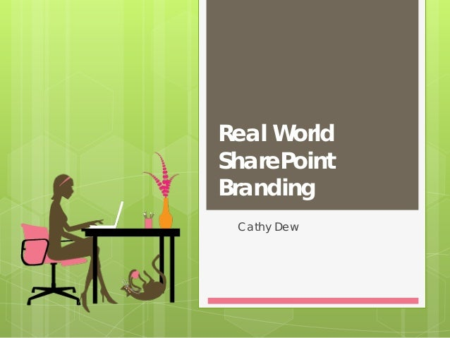 Real World SharePoint Branding Cathy Dew