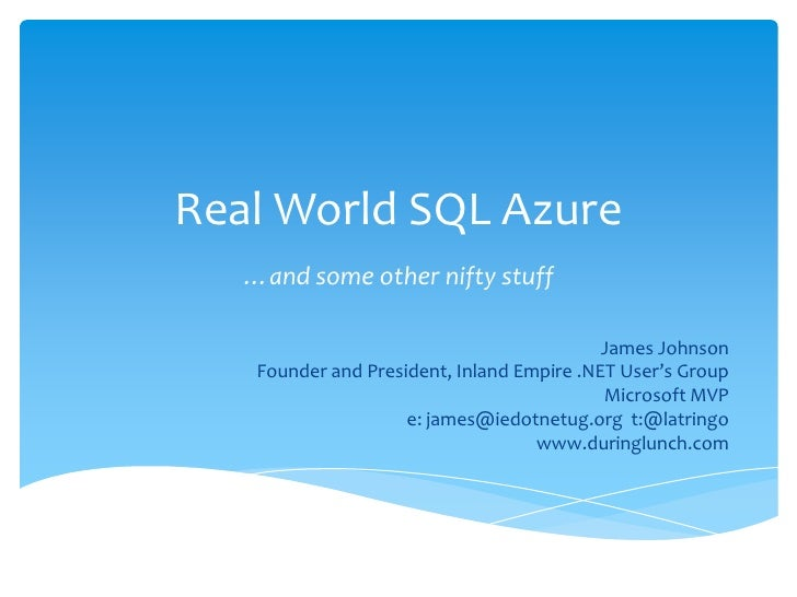 Real World SQL Azure<br />…and some other nifty stuff<br />James Johnson<br />Founder and President, Inland Empire .NET Us...