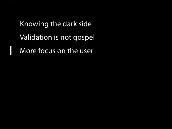 Knowing the dark side Validation is not gospel More focus on the user Content is still king New layer of standards