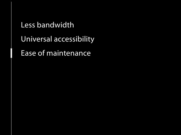 Less bandwidth Universal accessibility Ease of maintenance