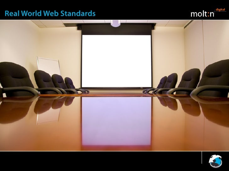 Real World Web Standards   The Ideal Scenario                                    http://www.flickr.com/photos/tilaneseven/4...