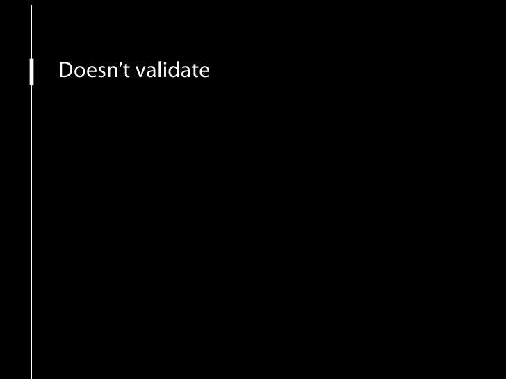 Doesn't validate Breaks in major browsers
