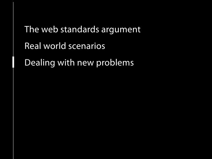 The web standards argument Real world scenarios Dealing with new problems