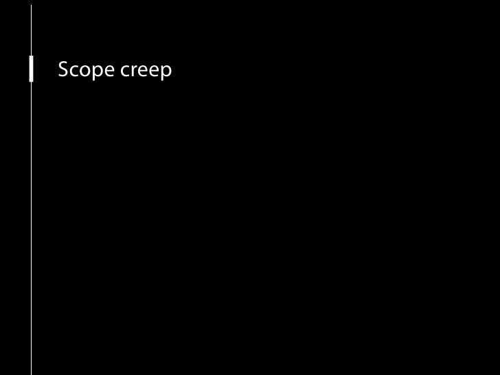Scope creep More people