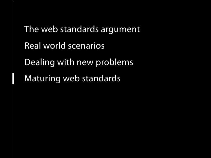 The web standards argument Real world scenarios Dealing with new problems Maturing web standards