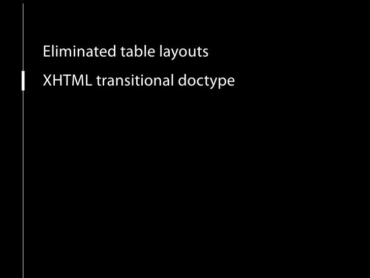Eliminated table layouts XHTML transitional doctype Semantic documents