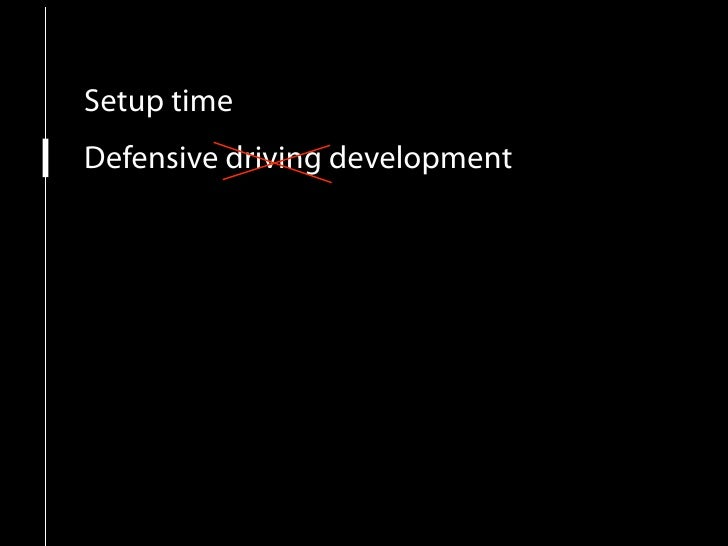Setup time Defensive driving development Establish rules