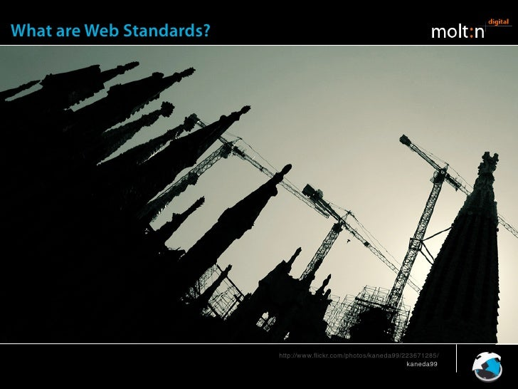 What are Web Standards?                               http://www.flickr.com/photos/kaneda99/223671285/                     ...