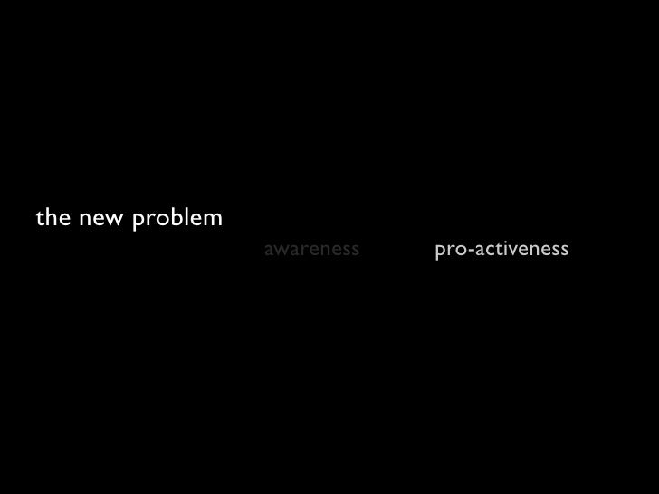 the old problem                   awareness   pro-activeness                   value