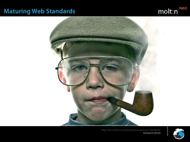 Maturing Web Standards                              http://www.flickr.com/photos/melbournewsg/140576306/                   ...