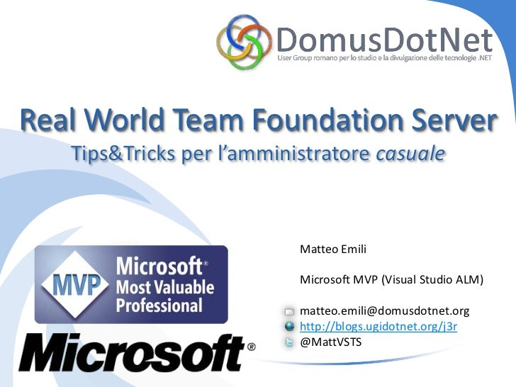 Real World Team Foundation Server   Tips&Tricks per l'amministratore casuale                           Matteo Emili       ...
