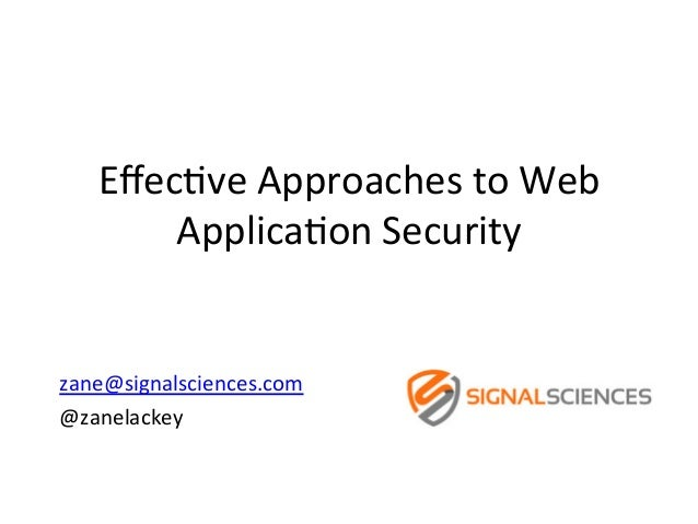 Effec%ve  Approaches  to  Web   Applica%on  Security         zane@signalsciences.com     @zanelackey