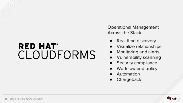 OPENSHIFT TECHNICAL OVERVIEW65 Operational Management Across the Stack ● Real-time discovery ● Visualize relationships ● M...