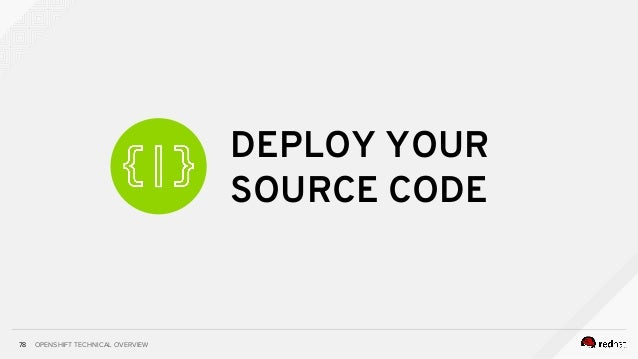 OPENSHIFT TECHNICAL OVERVIEW78 DEPLOY YOUR SOURCE CODE