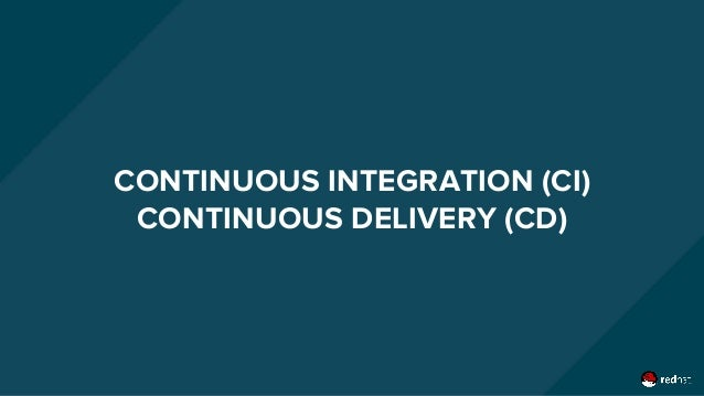 CONTINUOUS INTEGRATION (CI) CONTINUOUS DELIVERY (CD)