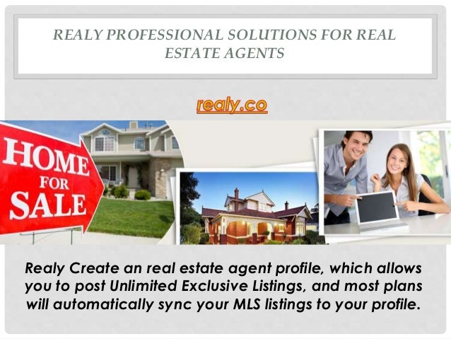 REALY PROFESSIONAL SOLUTIONS FOR REAL ESTATE AGENTS Realy Create an real estate agent profile, which allows you to post Un...