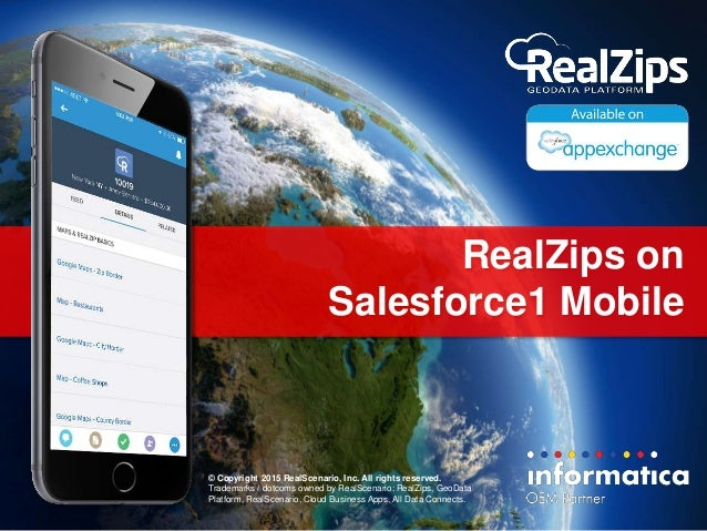 RealZips on Salesforce1 Mobile © Copyright 2015 RealScenario, Inc. All rights reserved. Trademarks / dotcoms owned by Real...