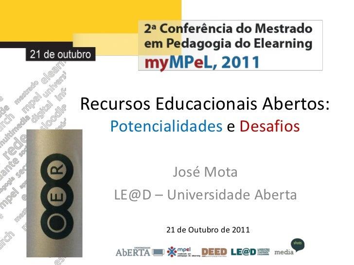 Recursos Educacionais Abertos:   Potencialidades e Desafios            José Mota    LE@D – Universidade Aberta           2...