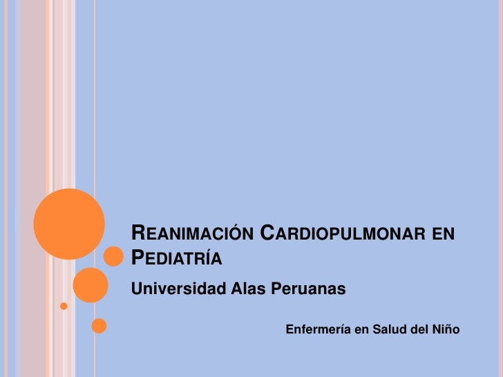 Reanimación Cardiopulmonar en Pediatría<br />Universidad Alas Peruanas<br />Enfermería en Salud del Niño<br />
