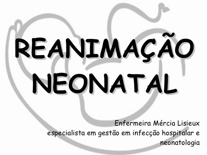 Enfermeira Mércia Lisieux especialista em gestão em infecção hospitalar e neonatologia REANIMAÇÃO NEONATAL