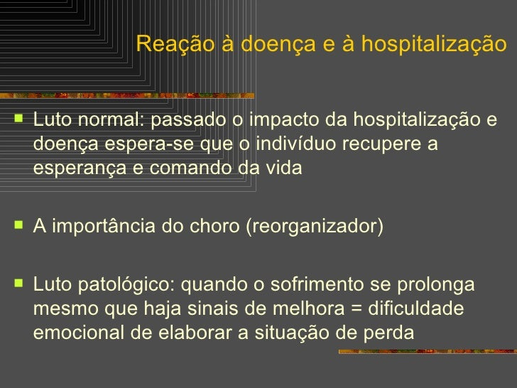 <ul><li>Luto normal: passado o impacto da hospitalização e doença espera-se que o indivíduo recupere a esperança e comando...