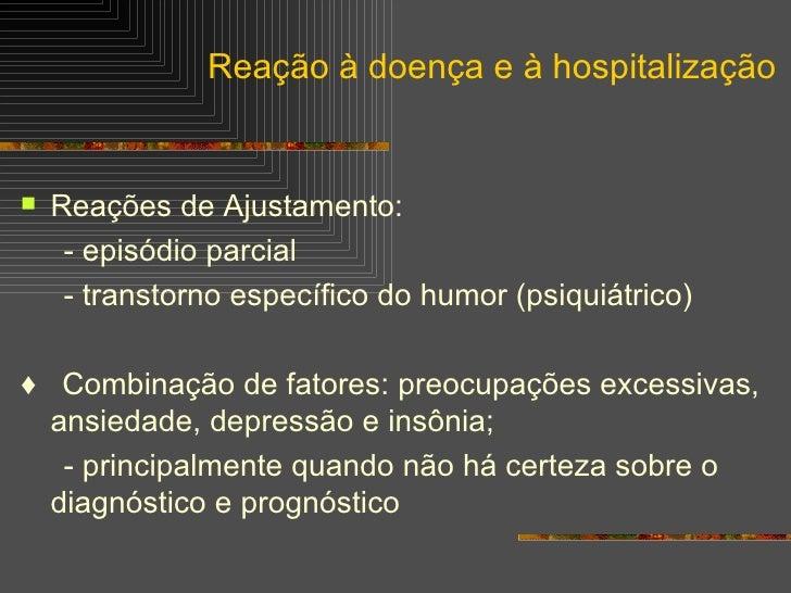 <ul><li>Reações de Ajustamento: </li></ul><ul><li>- episódio parcial </li></ul><ul><li>- transtorno específico do humor (p...