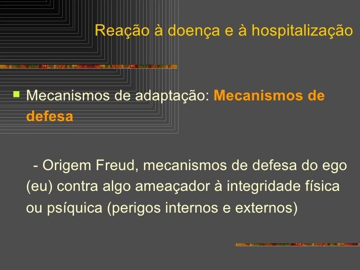 <ul><li>Mecanismos de adaptação:  Mecanismos de defesa </li></ul><ul><li>- Origem Freud, mecanismos de defesa do ego (eu) ...