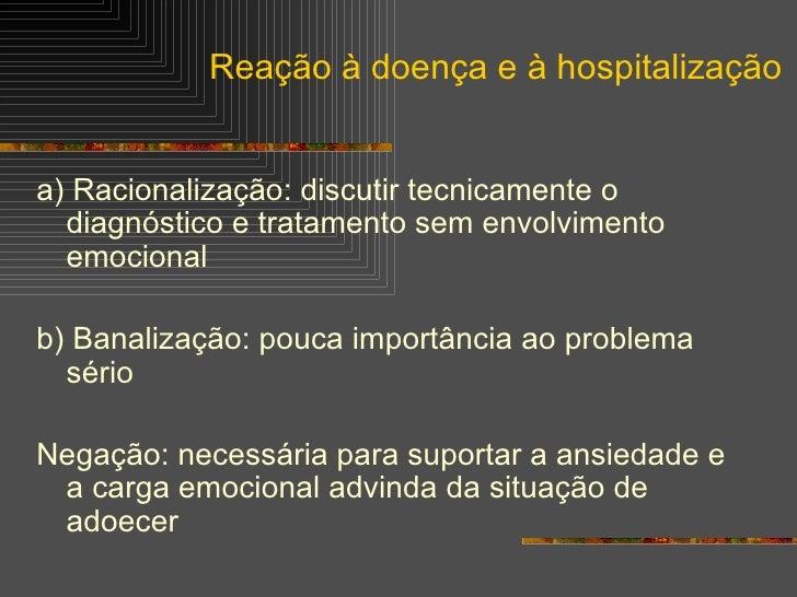 <ul><li>a) Racionalização: discutir tecnicamente o diagnóstico e tratamento sem envolvimento emocional </li></ul><ul><li>b...