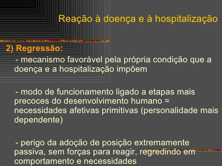 <ul><li>2) Regressão: </li></ul><ul><li>- mecanismo favorável pela própria condição que a doença e a hospitalização impõem...