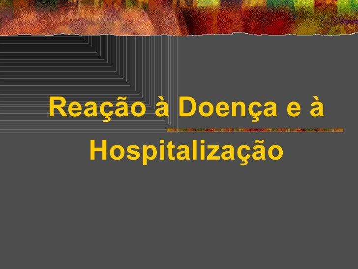 Reação à Doença e à Hospitalização