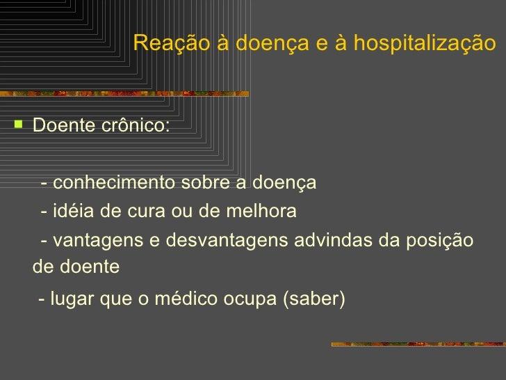 <ul><li>Doente crônico: </li></ul><ul><li>- conhecimento sobre a doença </li></ul><ul><li>- idéia de cura ou de melhora </...
