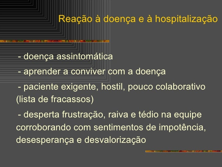 <ul><li>- doença assintomática </li></ul><ul><li>- aprender a conviver com a doença </li></ul><ul><li>- paciente exigente,...