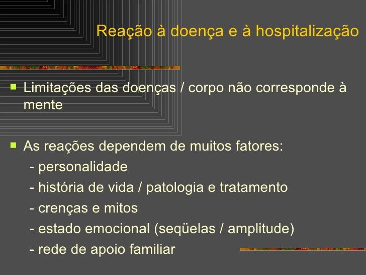 <ul><li>Limitações das doenças / corpo não corresponde à mente </li></ul><ul><li>As reações dependem de muitos fatores: </...