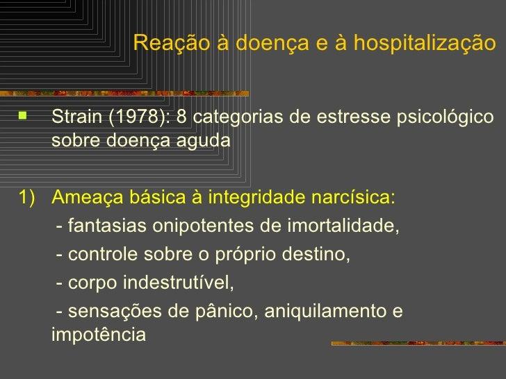 <ul><li>Strain (1978): 8 categorias de estresse psicológico sobre doença aguda </li></ul><ul><li>1)   Ameaça básica à inte...