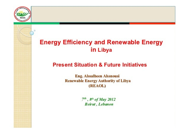 Energy Efficiency and Renewable Energy                in Libya    Present Situation & Future Initiatives            Eng. A...