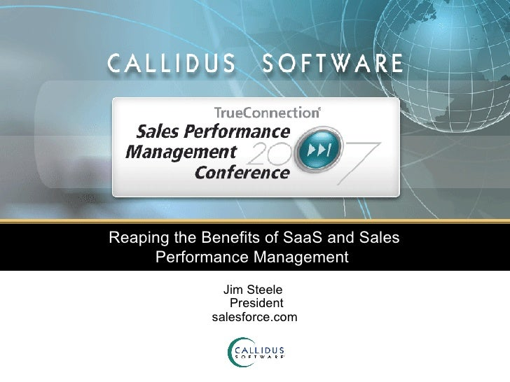 Reaping the Benefits of SaaS and Sales Performance Management  Jim Steele   President salesforce.com