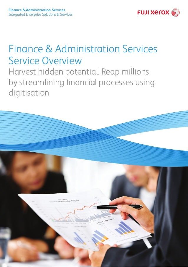 Finance & Administration Services Service Overview Harvest hidden potential. Reap millions by streamlining financial proce...