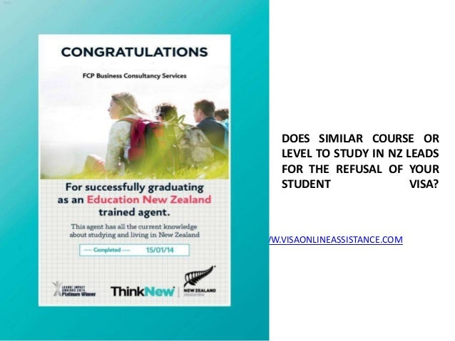 DOES SIMILAR COURSE OR LEVEL TO STUDY IN NZ LEADS FOR THE REFUSAL OF YOUR STUDENT VISA? WWW.VISAONLINEASSISTANCE.COM